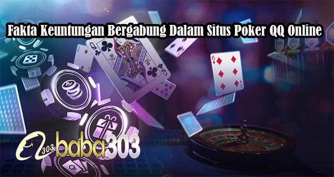 Fakta Keuntungan Bergabung Dalam Situs Poker QQ Online
