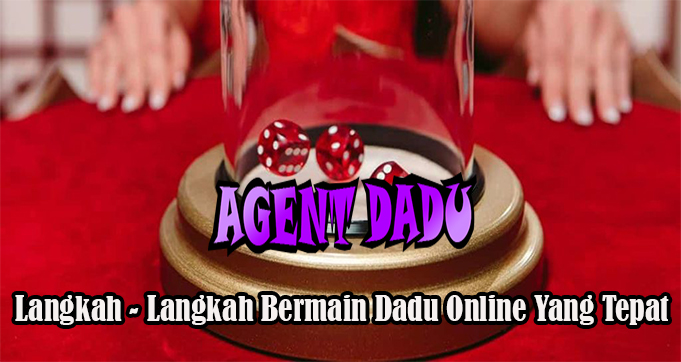 Langkah - Langkah Bermain Dadu Online Yang Tepat