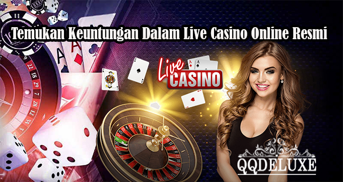 Temukan Keuntungan Dalam Live Casino Online Resmi