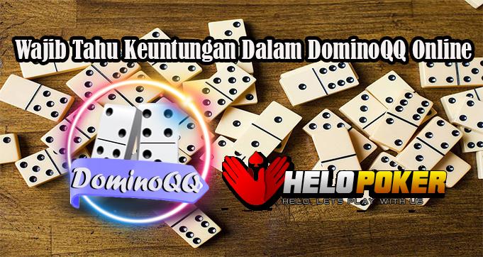 Wajib Tahu Keuntungan Dalam DominoQQ Online